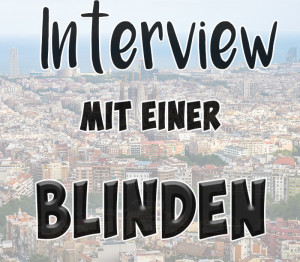 Reise-Interview mit einer blinden Mutter
